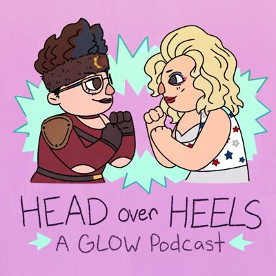 Head Over Heels: A GLOW Podcast