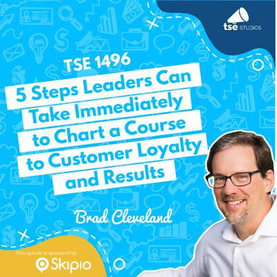 Cover art for 5 Steps Leaders Can Take Immediately to Chart a Course to Customer Loyalty and Results   Brad Cleveland - 1496