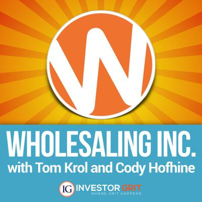 "Are you making money wholesaling Real Estate? Do you regularly make assignment fees of $10k to $50k (AND MORE) per deal? Would you like to be?   Join America's #1 Real Estate Wholesaling coach, Tom Krol along with 7 Figure Wholesaler, Cody Hofhine as they lead you by the hand to help you CRUSH your income goals!   This Podcast is NOT about theory, stories or fluff. It's all about taking MASSIVE action and following instruction rather than more education (most people get stuck in ""education mode""). This Podcast will be unlike anything you've ever heard before!   Each episode is JAM PACKED with ""step by step instruction"" so you can literally duplicate the success of our guests and go out there and start making money TODAY in wholesaling.  In every episode, we put our guests in the hot seat and deep dive a recent deal they've made…and do it all in LESS than 20 minutes!! Specific details include: EXACT marketing methods used to find properties (direct mail, PPC, Bandit signs, etc), techniques for buying and selling the deals, next level closing strategies, and even the exact dollar amount made on the deal! Bam!!  Whether you're a newbie or a seasoned wholesaler, if you've ever thought about starting (or exploding) a wholesaling business, you're in the right place.  Come be a fly on the wall and listen in on these conversations as our guest's spill their guts. It could be the only Podcast you ever need to listen to."