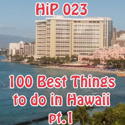 Cover art for HiP 023 100 Best Things To Do in Hawaii part 1