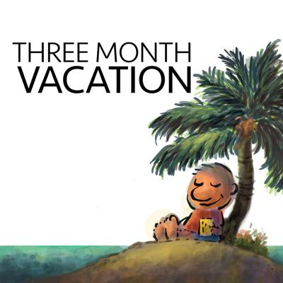 The Three Month Vacation Podcast