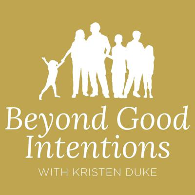 Beyond Good Intentions with Kristen Duke