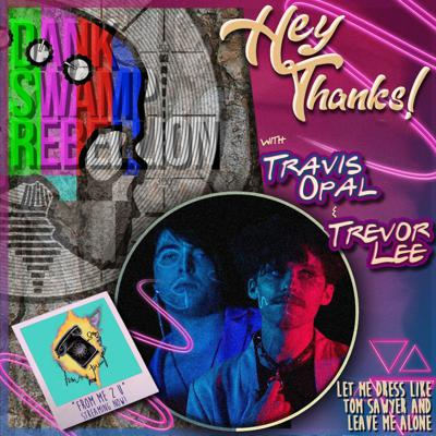 Cover art for Hey Thanks! with Travis Opal & Trevor Lee Part II: Let Me Dress Like Tom Sawyer and Leave Me Alone
