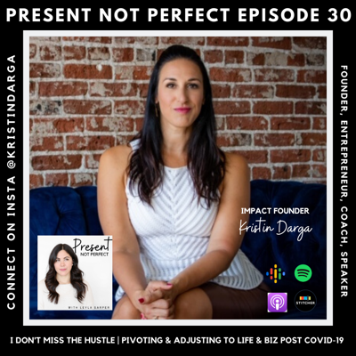 Cover art for 30. I Don't Miss the Hustle | Living Life Without Certainty | Impact Founder Kristin Darga on Pivoting Your Business & Life During COVID-19 & Beyond