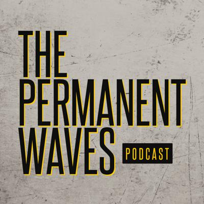 The Permanent Waves Podcast