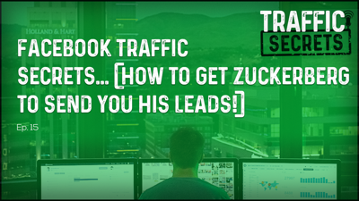 Cover art for Ep 15 - Facebook Traffic Secrets... (How To Get Zuckerberg To Send You His Leads!)