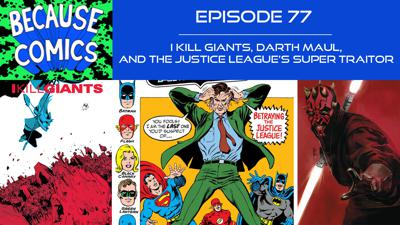 Cover art for Ep 77 - I Kill Giants, Darth Maul, and the Justice League's Super Traitor