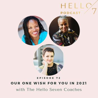Cover art for 072 Our One Wish For You in 2021 with the Hello Seven Coaches