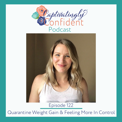 Cover art for Episode 122- Quarantine Weight Gain & Feeling More In Control