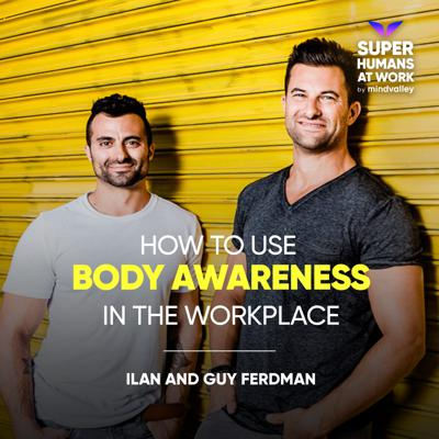 Cover art for How To Use Body Awareness In The Workplace - Ilan and Guy Ferdman