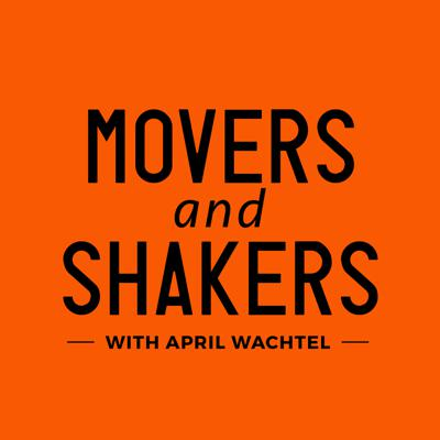 Movers and Shakers with April Wachtel