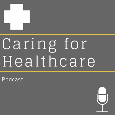 Caring for Healthcare Podcast