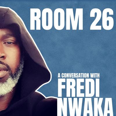 Room 26 | A conversation with Fredi Nwaka