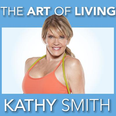 The Art Of Living with Kathy Smith
