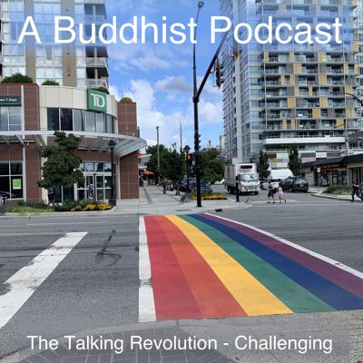 Cover art for A Buddhist Podcast - The Talking Revolution - Challenging
