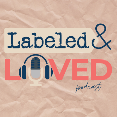 Labeled & Loved Podcast