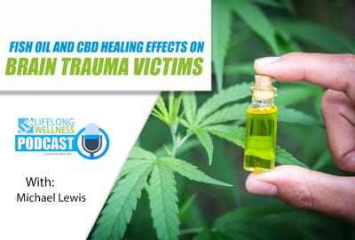 Cover art for Fish Oil and CBD Healing Effects on Brain Trauma Victims with Michael Lewis