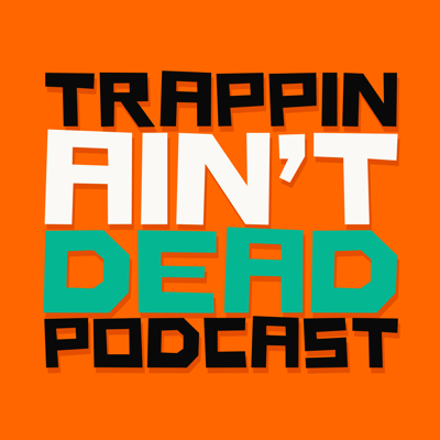 Trappin Aint Dead Podcast