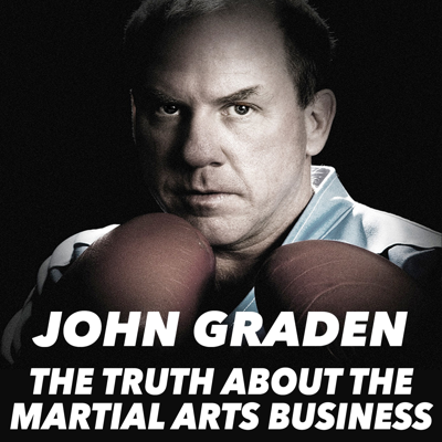 The Truth About the Martial Arts Business with John Graden