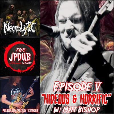 Cover art for Hideous and Horrific with Matt Bishop - Ep 5 - The JPDUB