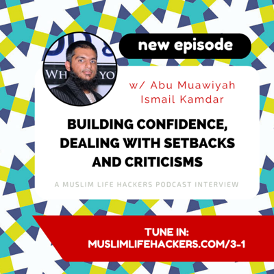Cover art for #3-1: Building Confidence, Dealing with Setbacks and Criticisms w/ Abu Muawiyah Ismail Kamdar