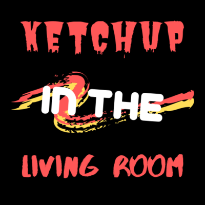 Ketchup in the Living Room