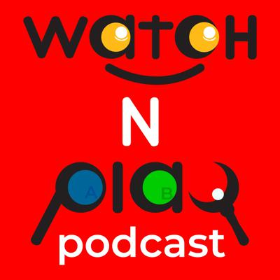 Watch N Play Podcast