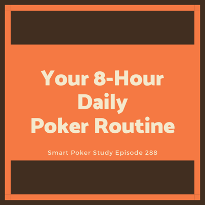 Cover art for Your 8-Hour Daily Poker Routine #288