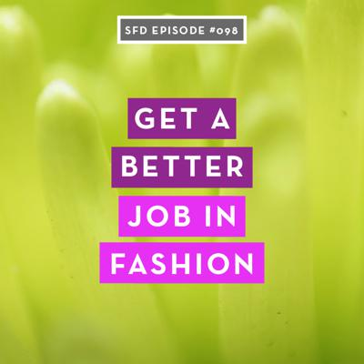 Cover art for SFD098 How to Get a Better Job in Fashion