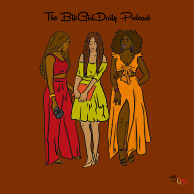 The BlkGirlDaily Podcast