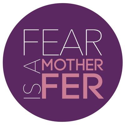 Fear is a Motherfer Podcast