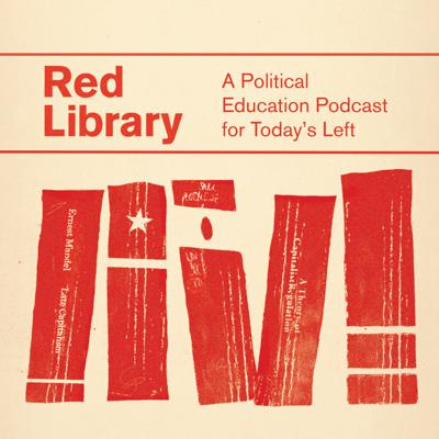 Red Library: A Political Education Podcast for Today's Left