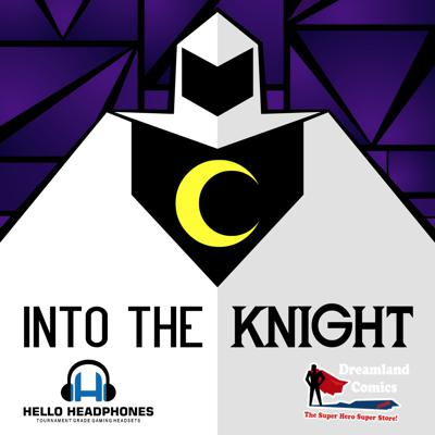 Into The Knight -The Moon Knight Podcast