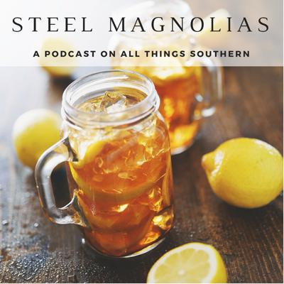 Steel Magnolias - Uplifting Conversations About Life in the South