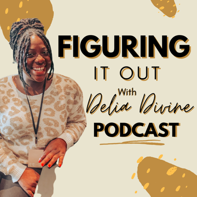 Figuring It Out With Delia Divine