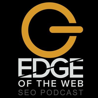 EDGE of the Web - The Best SEO Podcast for Today's Digital Marketer