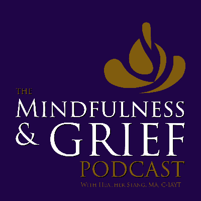 The Mindfulness & Grief Podcast