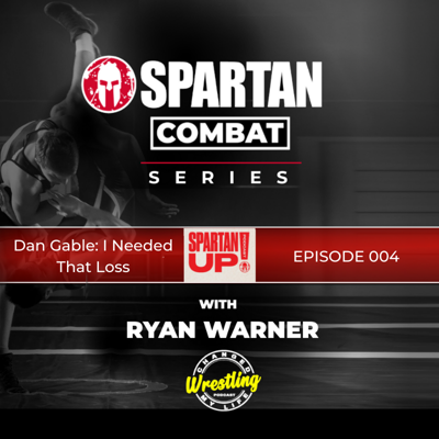 Cover art for Dan Gable: I Needed That Loss // SPARTAN COMBAT ep 004