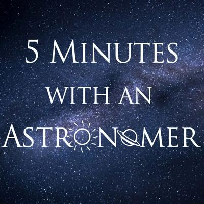 5 Minutes With An Astronomer