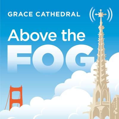 Above the Fog is a podcast about celebrating our shared humanity. Grace Cathedral - an Episcopal church and a place of spiritual practice, social justice and the arts - brings you people creating inclusive communities, manifesting resilience and building bridges. Hosted by award-winning audio journalist and San Francisco native Jen Chien, with new episodes every Sunday and Thursday through election day. Could you use a healing salve for your head and your heart in this moment? We've got you.