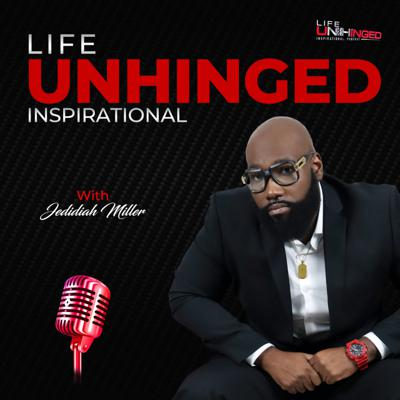 Life Unhinged Inspirational Video Podcast
