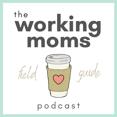 The Working Mom's Field Guide Podcast