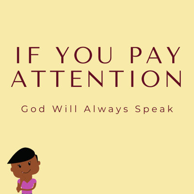 If You Pay Attention - God Will ALWAYS Speak