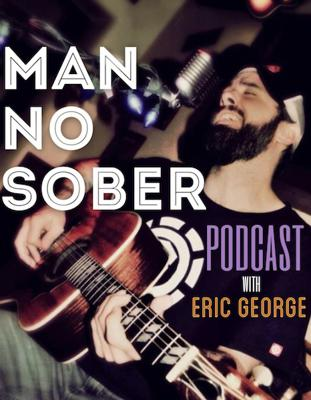 Man No Sober Podcast with Eric George