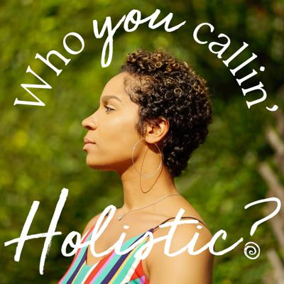 Welcome to Who You Callin' Holistic! We'll talk energy, various therapeutic approaches, self awareness, and healing. I'll have guests share their own stories about healing and healers of all sorts.