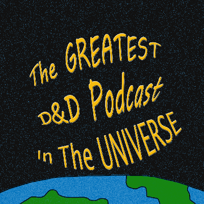 The Greatest D&D Podcast In The Universe