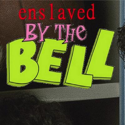 Enslaved By The Bell