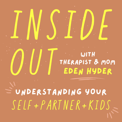 Inside Out Podcast with Therapist & Mom Eden Hyder