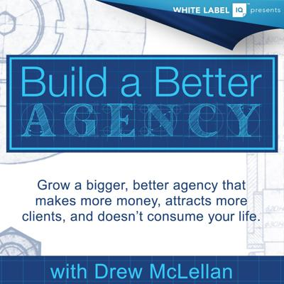 Scale and grow your agency with better clients, invested employees, and a stronger bottom line, with Drew McLellan.