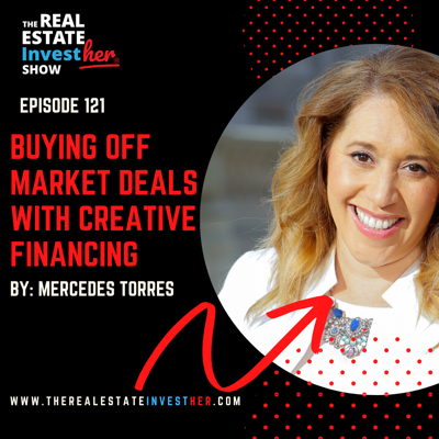 Cover art for EP 121: Buying Off Market Deals with Creative Financing with Mercedes Torres